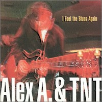 Alex A & TNT - I Feel the Blues Again