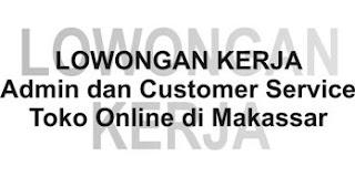 Lowongan Kerja Admin dan Customer Service Toko Online di Makassar