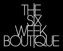 VISIT THE SIX WEEK BOUTIQUE BEFORE IT'S GONE FOREVER...