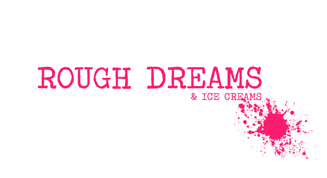 Rough Dreams and Ice Creams