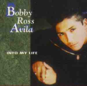 Bobby Ross Avila - Into My Life
