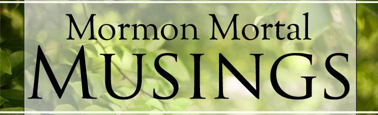 Mormon Mortal Musings