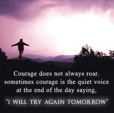 Courage does not always roar. Sometimes courage is the quiet voice at the end of the day saying,