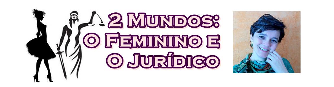 2Mundos: O Feminino e O Jurídico   por Leila Diniz