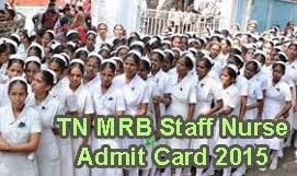 Tamilnadu MRB Staff Nurse Admit Card 2015, MRB TN Staff Nurse 7243 Posts Exam Admit card 2015 Download at http://mrb.tn.gov.in Staf Nurse Hall Tickets 2015, MRB TN Staff Nurse Admit Card Slip 2015, MRB TN Staff Nurse Exam 2015 Admit Card