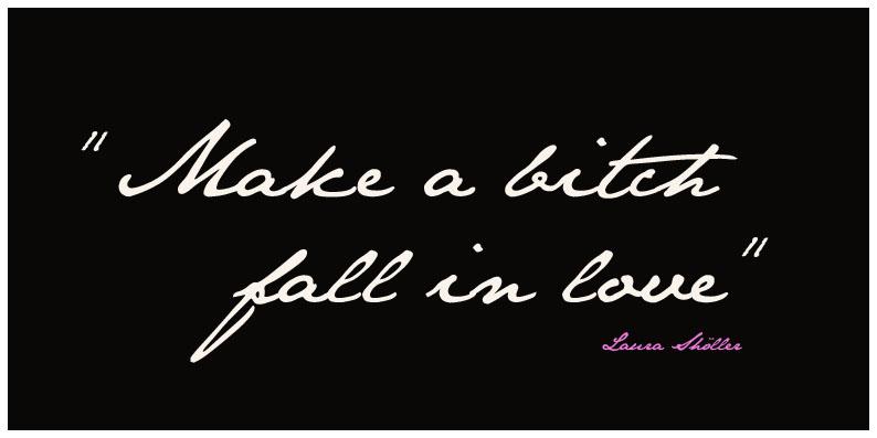 Make a bitch fall in love