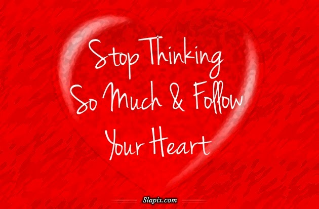 http://www.slapix.com/lol/stop_thinking_so_much_follow_your_heart.aspx