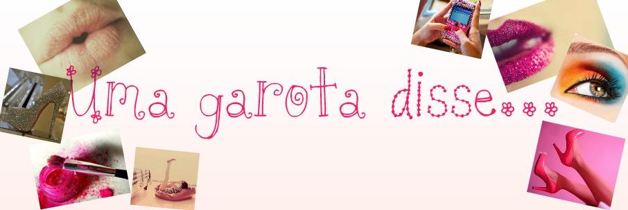 Uma garota disse...