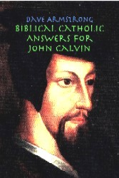 <em>Biblical Catholic Answers for John Calvin</em>