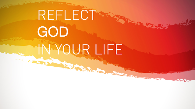 Reflect God in your life