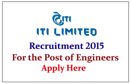 ITI Limited Recruitment 2015 for the post of Engineers