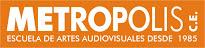 METROPOLIS Escuela de Artes Audiovisuales