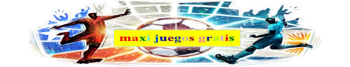 maxi juegos gratis