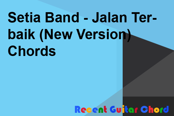 Setia Band - Jalan Terbaik (New Version) Chords