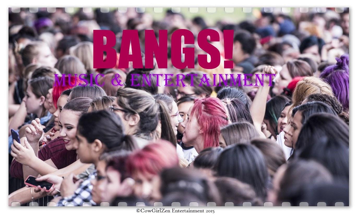 <b><big><center>BANGS!</center></big></b><center>Music &amp; Entertainment</center>