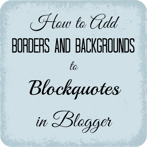 How to Add Borders and Backgrounds to Blockquotes in Blogger