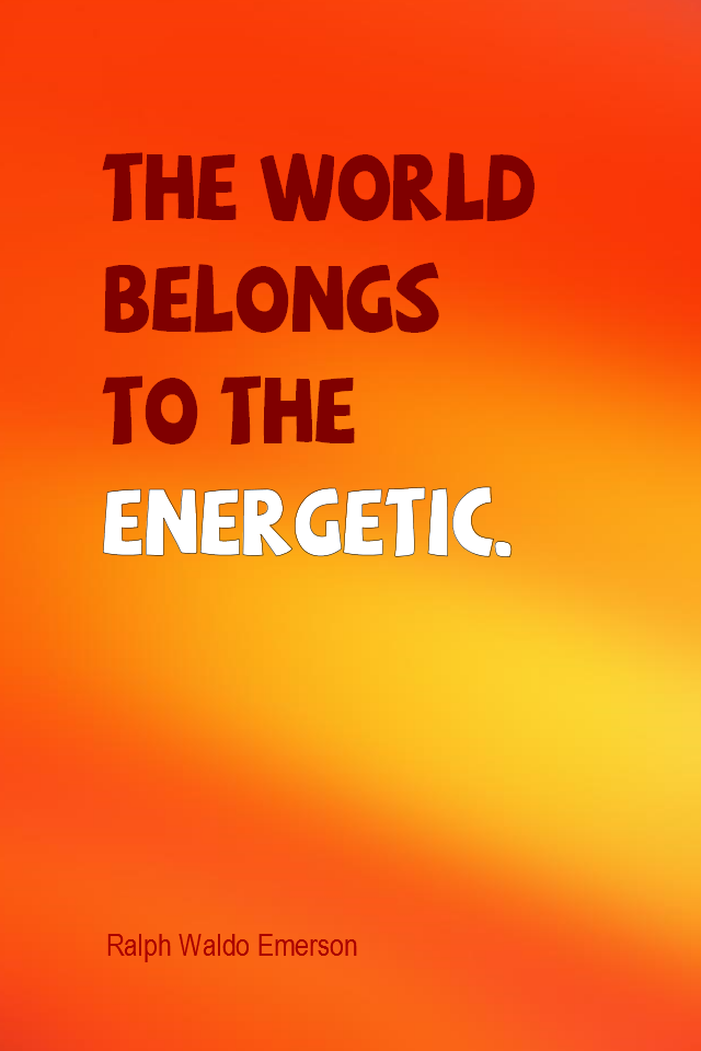 visual quote - image quotation for ENERGY - The world belongs to the energetic. - Ralph Waldo Emerson