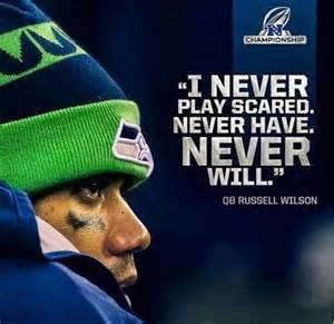 I never play scared. never have. never will. QB Russell Wilson