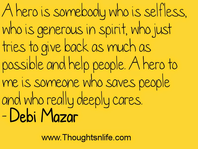 Thoughtsnlife.com: A hero is somebody who is selfless~Debi Mazar