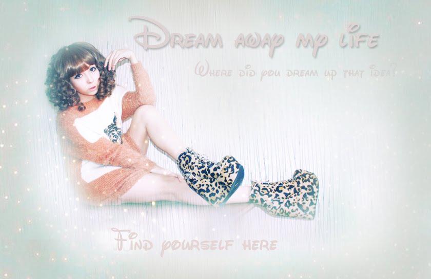Dream away my life