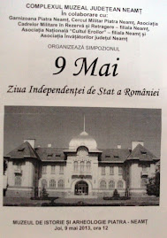 Afişul  Simpozionului  9 Mai - Ziua Independenţei României, Piatra Neamţ, 9.05.2013...