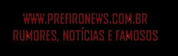 Prefiro News - Rumores, Notícias e Famosos