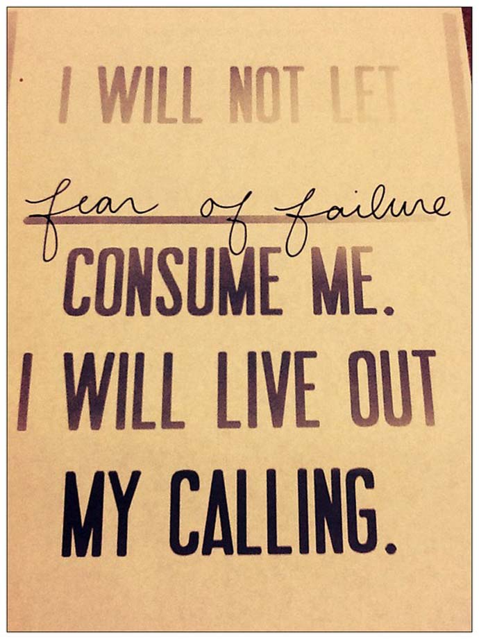Inspirational quote: I will not let fear of failure consume me. I will live out my calling