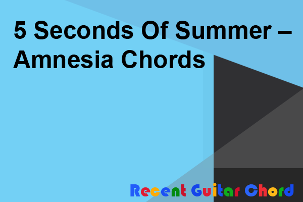 5 Seconds Of Summer – Amnesia Chords