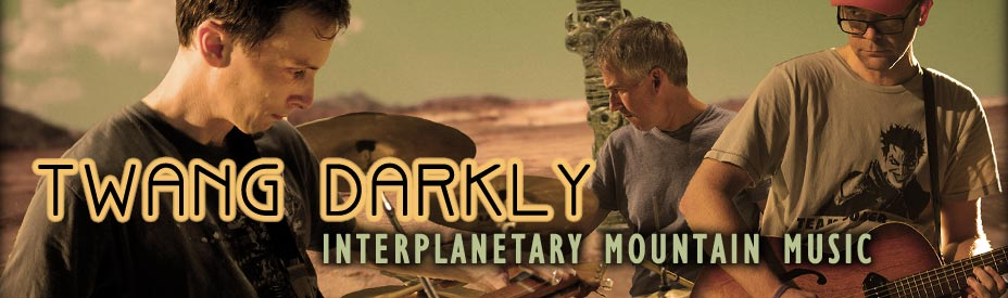 Twang Darkly -- interplanetary mountain music