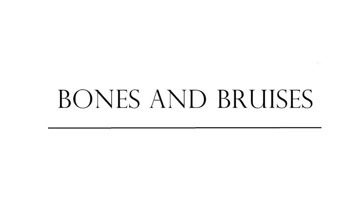 bones and bruises