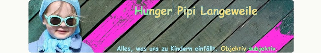 Hunger Pipi Langeweile
