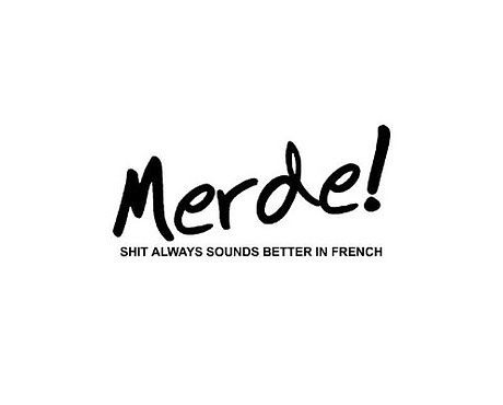Merde -  Shit Always Sounds Better In French