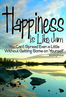 Happiness Is Like Jam, You can't spread even a little without getting some on yourself