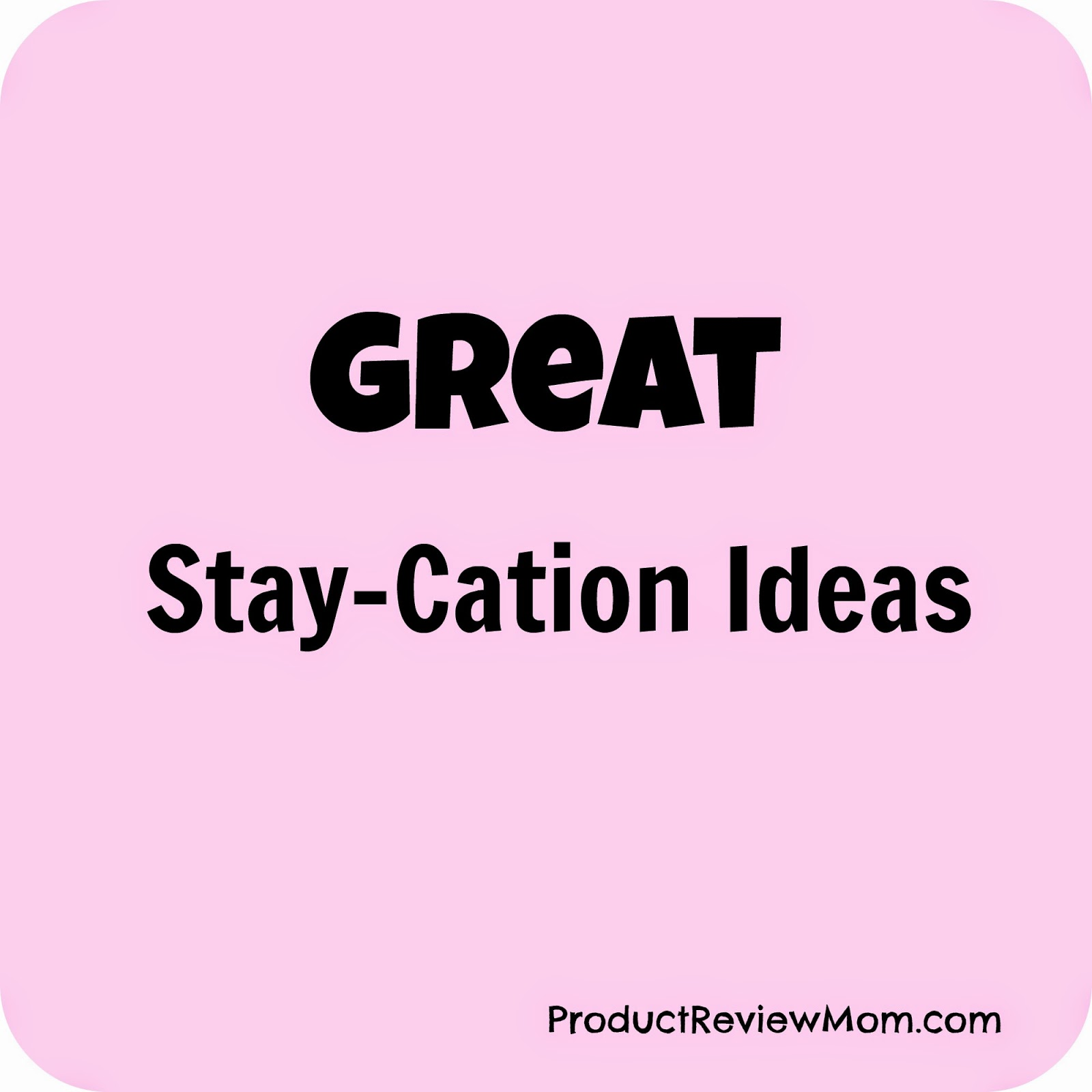 Great Stay-Cation Ideas (Summer Blog Series) via ProductReviewMom.com