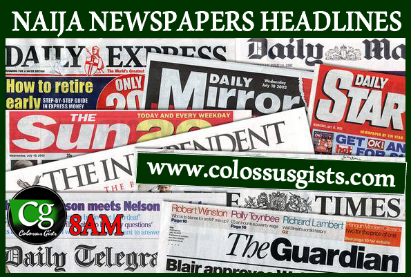 ALL NAIJA NEWSPAPERS HEADLINES