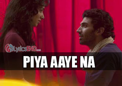 Piya Aaye Na Lyrics - Aashiqui 2 Movie