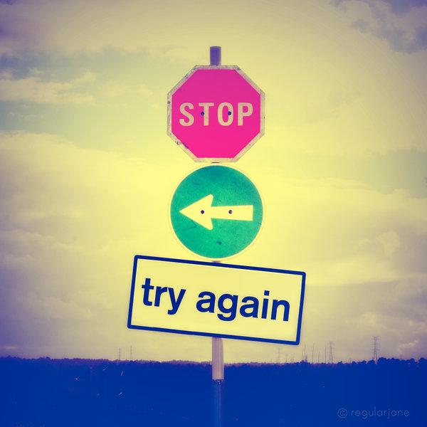 Stop__Go_Back__Try_Again_by_regularjane.jpg