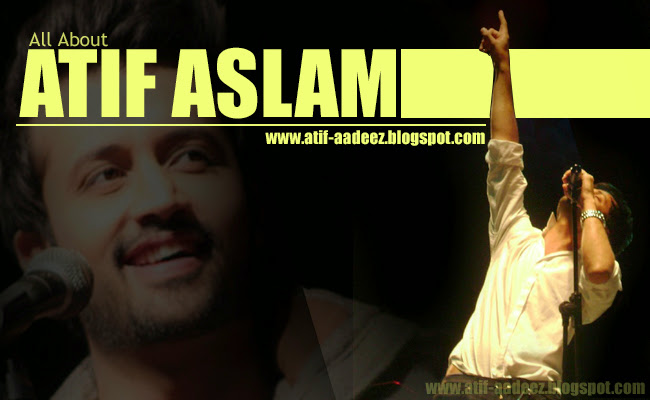 Atif Aslam | All About Atif Aslam