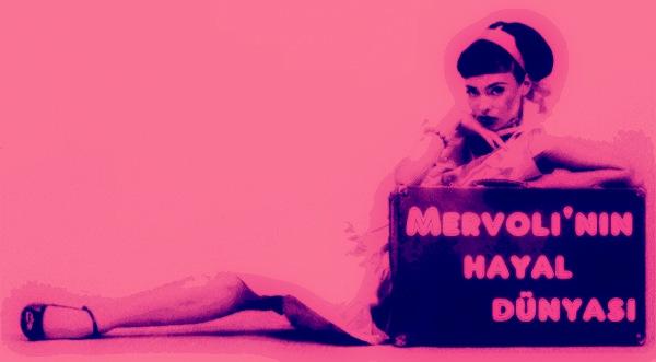 ** Mervoli'nin Hayal dünyası **