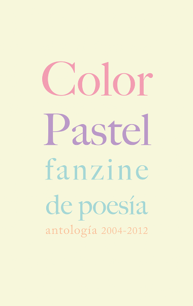 Color Pastel. Fanzine de Poesía. Antología 2004-2012.