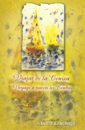 VIAJAR DE LA CENIZA. [NUEVO LIBRO DE ANDRÉ CRUCHAGA] EDICIÓN ESPAÑOL-FRANCÉS
