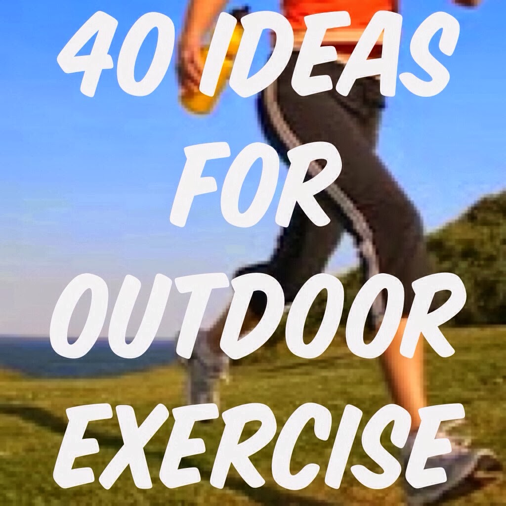 The Healthy Life: 40 Ideas for Outdoor Exercise.