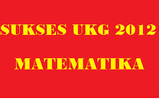 Soal UKG 2012 Online Matematika Terbaru Hari Pertama, SMP SMP 2012border=
