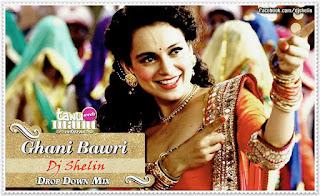 Ghani+Bawri+(Tanu+Weds+Manu+Returns)-Dj+Shelin-Drop+Down+Mix
