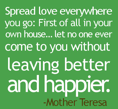 http://4.bp.blogspot.com/-3FI8Uh9ZxW4/UATThdKD9SI/AAAAAAAAARU/f1ttvyXzA_I/s1600/SPREAD-LOVE-EVERYWHERE-YOU-GO-MOTHER-TERESA-QUOTES.jpg