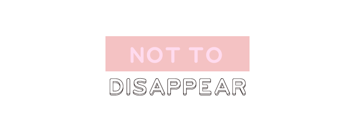 Not to Disappear