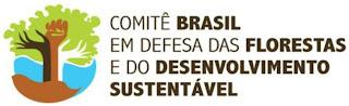 O Comitê Brasil em Defesa das Florestas e do Desenvolvimento Sustentável.