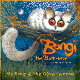 ~The Bushy tails of Bongi the Bush-Baby, Mr. Frog and the glow worms~ by Joyce Goodwin