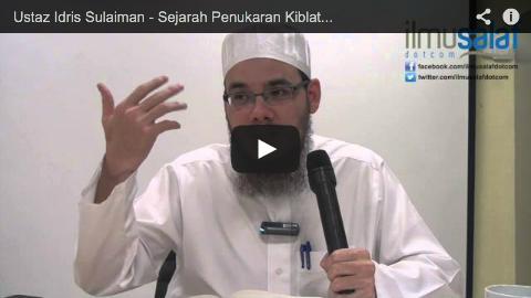Ustaz Idris Sulaiman – Sejarah Penukaran Kiblat dari Baitul Maqdis ke Ka'bah