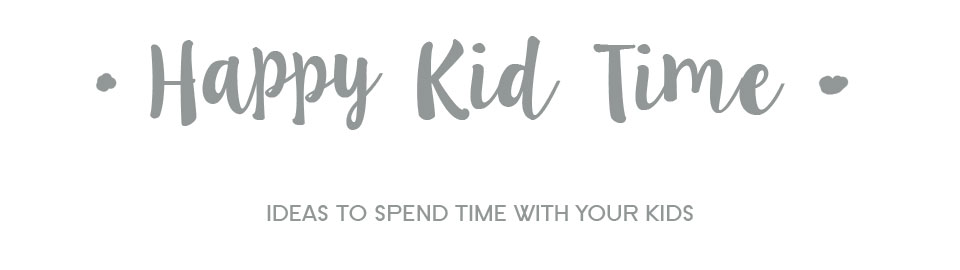 HAPPY KID TIME | IDEAS TO SPEND TIME WITH YOUR KIDS